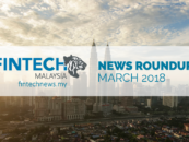 Fintech Malaysia News Round Up – March 2018 Top 5 Stories