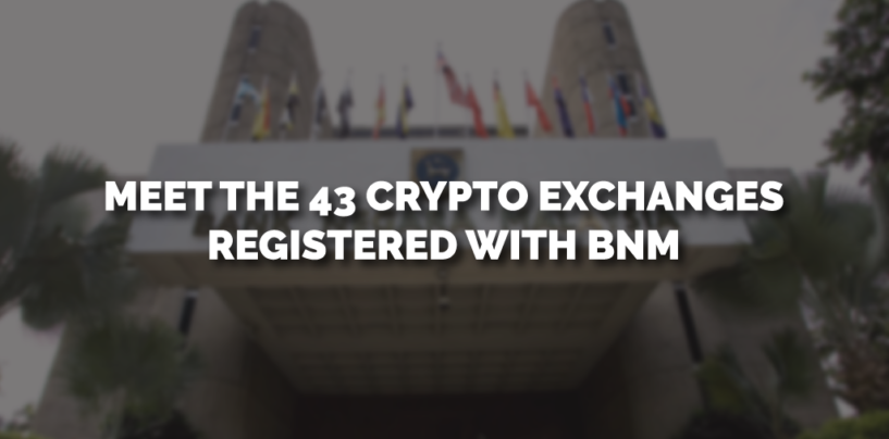 Meet the 43 Cryptocurrency Exchanges in Malaysia Registered with BNM