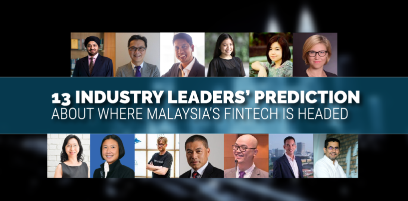 13 Industry Leaders' Predictions About Where Malaysian Fintech is Headed