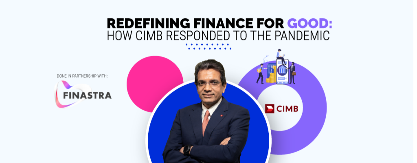 Redefining Finance for Good: How the Pandemic Fast Tracked CIMB's Digital Initiatives